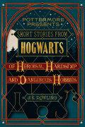 Short Stories from Hogwarts of Heroism, Hardships and Dangerous Hobbies