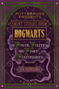 Short Stories from Hogwarts of Power, Politics, and Pesky Poltergeists